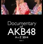 Documentary of AKB48 A to Z2014(Part1)